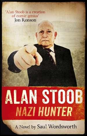 Alan Stoob: Nazi Hunter de Saul Wordsworth