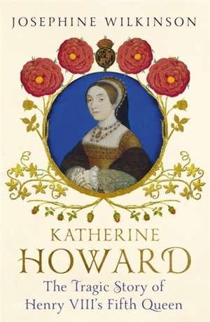 Katherine Howard de Josephine Wilkinson
