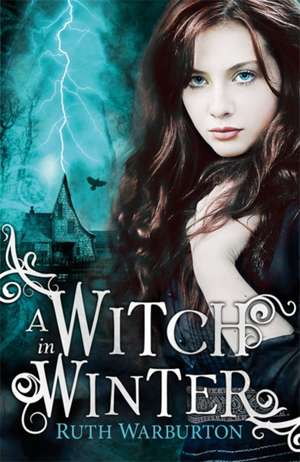 The Winter Trilogy: A Witch in Winter de Ruth Warburton