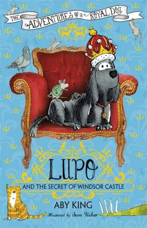 Lupo and the Secret of Windsor Castle de Aby King