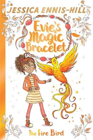 Evie's Magic Bracelet: The Fire Bird