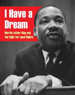 I Have a Dream: Martin Luther King and the Fight for Equal Rights