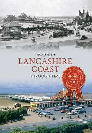 Lancashire Coast Through Time de Jack Smith