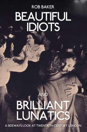 Beautiful Idiots and Brilliant Lunatics de Rob Baker