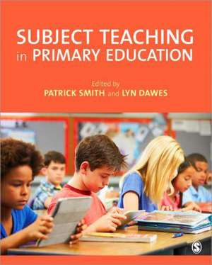 Subject Teaching in Primary Education de Patrick Smith