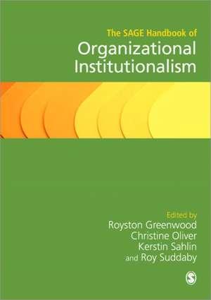 The SAGE Handbook of Organizational Institutionalism de Royston Greenwood