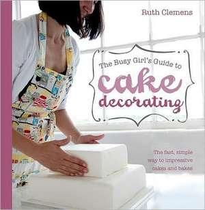 Busy Girls Guide to Cake Decorating imagine