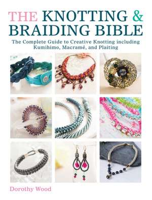 The Knotting & Braiding Bible imagine