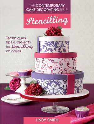 Stencilling:  Techniques, Tips & Projects for Using Cake Stencils de Lindy Smith