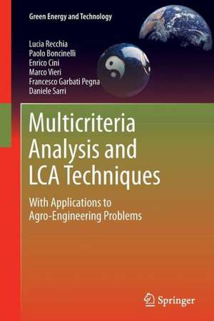 Multicriteria Analysis and LCA Techniques: With Applications to Agro-Engineering Problems de Lucia Recchia