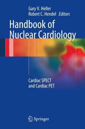 Handbook of Nuclear Cardiology: Cardiac SPECT and Cardiac PET de Gary V. Heller