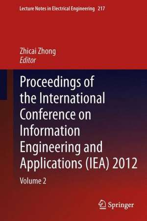 Proceedings of the International Conference on Information Engineering and Applications (IEA) 2012: Volume 2 de Zhicai Zhong