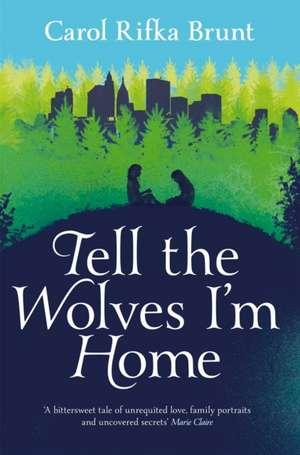 Tell the Wolves I'm Home de Carol Rifka Brunt