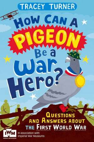How Can a Pigeon Be a War Hero?:  Questions and Answers about the Second World War de JO FOSTER