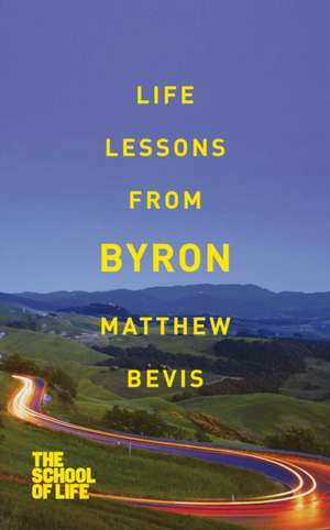 Life Lessons from Byron de Matthew Bevis