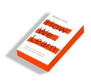 How We Learn: Throw Out the Rule Book and Unlock Your Brain's Potential de Benedict Carey