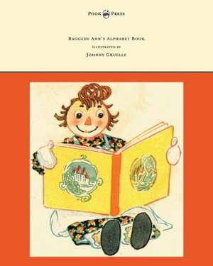 Raggedy Ann's Alphabet Book - Written and Illustrated by Johnny Gruelle de Johnny Gruelle