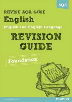 REVISE AQA: GCSE English and English Language Revision Guide Foundation
