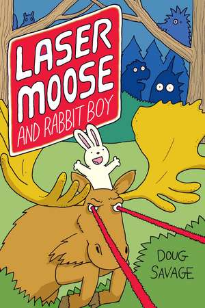 Laser Moose and Rabbit Boy (Laser Moose and Rabbit Boy series, Book 1)