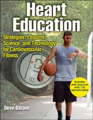 Heart Education with Access Code:  Strategies, Lessons, Science, and Technology for Cardiovascular Fitness de Deve Swaim