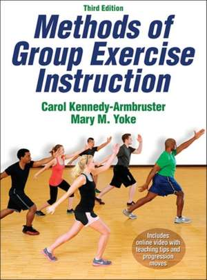 Methods of Group Exercise Instruction-3rd Edition with Online Video:  Individual Strategies for Optimal Performance de Carole Kennedy-Armbruster