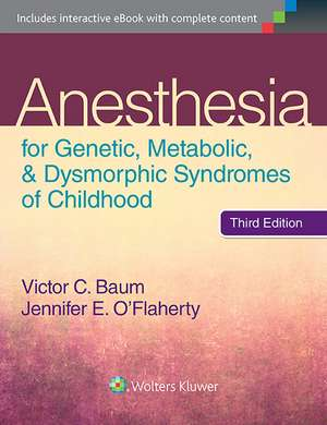 Anesthesia for Genetic, Metabolic, and Dysmorphic Syndromes of Childhood de Victor C. Baum MD