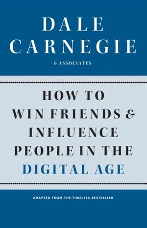 How to Win Friends and Influence People in the Digital Age de Dale Carnegie &. Associates
