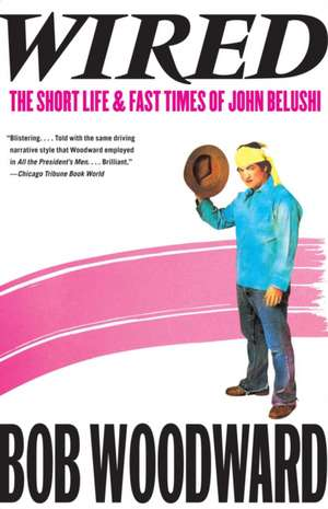 Wired:  The Short Life & Fast Times of John Belushi de Bob Woodward