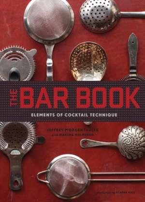 The Bar Book:  Elements of Cocktail Technique de Jeffrey Morgenthaler