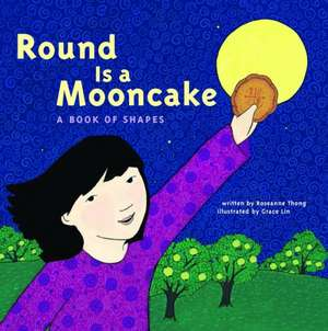 Round Is a Mooncake:  A Book of Shapes de Roseanne Thong