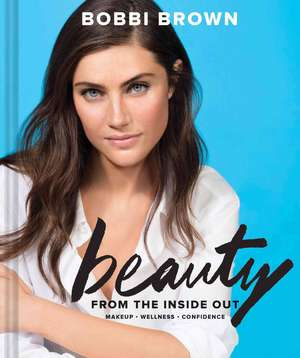 Bobbi Brown's Beauty from the Inside Out de Bobbi Brown