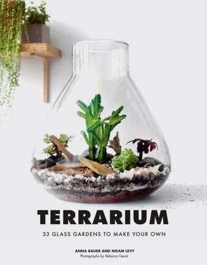 Terrarium: 33 Glass Gardens to Make Your Own de Anna Bauer