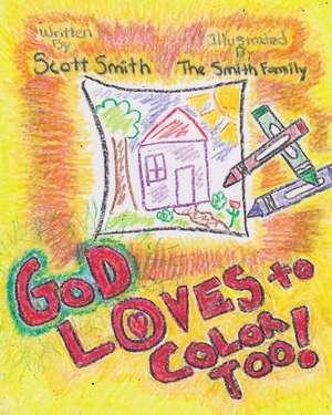 God Loves to Color Too! de Scott E. Smith