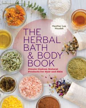 The Herbal Bath & Body Book