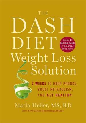 The Dash Diet Weight Loss Solution: 2 Weeks to Drop Pounds, Boost Metabolism, and Get Healthy de Marla Heller
