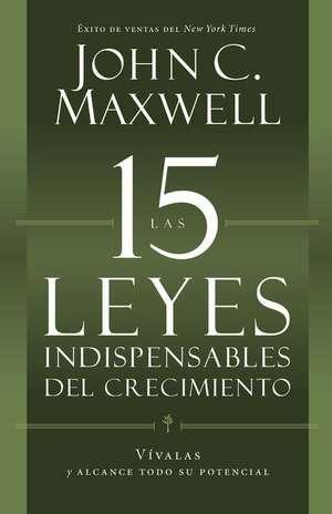 Las 15 Leyes Indispensables Del Crecimiento: Vívalas y alcance su potencial de John C. Maxwell