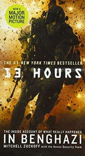 13 Hours: The Inside Account of What Really Happened in Benghazi de MItchell Zuckoff