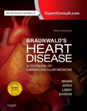 Braunwald's Heart Disease, A Textbook of Cardiovascular Medicine, Single Volume