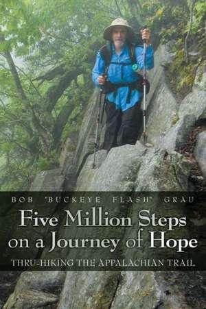 "Five Million Steps on a Journey of Hope de Bob ""Buckeye Flash"" Grau"
