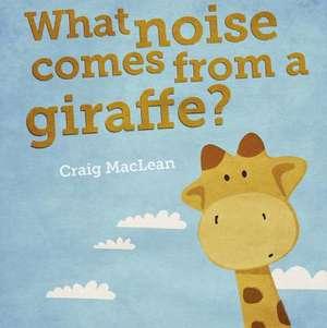 What Noise Comes From a Giraffe? de Craig MacLean