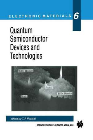 Quantum Semiconductor Devices and Technologies de Tom Pearsall