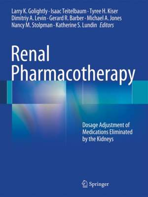 Renal Pharmacotherapy: Dosage Adjustment of Medications Eliminated by the Kidneys de Larry K. Golightly