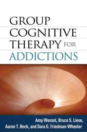 Group Cognitive Therapy for Addictions de Amy Wenzel