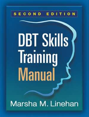 Dbt(r) Skills Training Manual, Second Edition:  How to Use Your Brain's Executive Skills to Keep Up, Stay Calm, and Get Organized at Work and at Home de Marsha M. Linehan