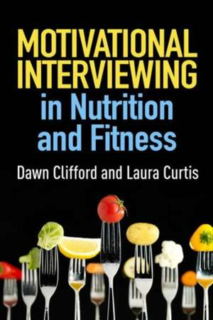 Motivational Interviewing in Nutrition and Fitness de Dawn Clifford