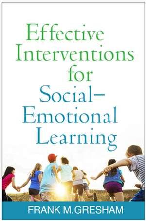 Effective Interventions for Social-Emotional Learning de Frank M. Gresham