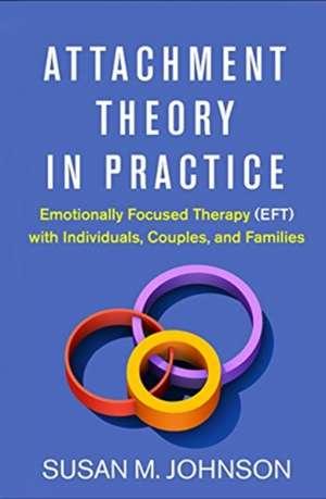 Attachment Theory in Practice de Susan M. Johnson