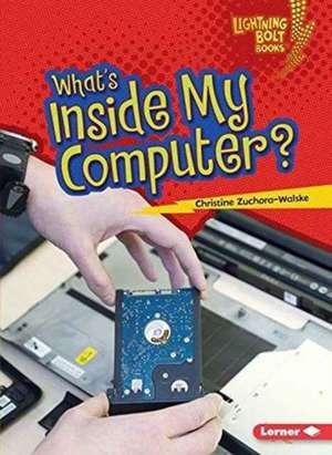 What's Inside My Computer? de Christine Zuchora-Walske
