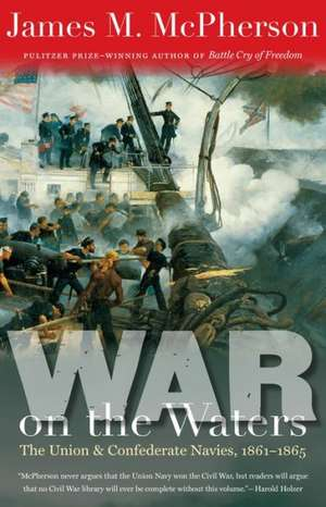 War on the Waters:  The Union and Confederate Navies, 1861-1865 de James M. McPherson
