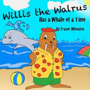 Willis the Walrus Has a Whale of a Time de Fraser Wheaton